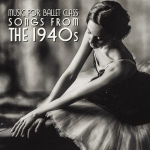 mp3 album of songs from the 1940s arranged for a full ballet class